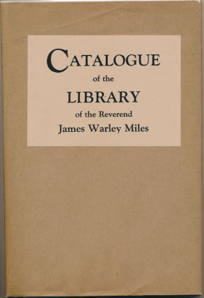 Catalogue of the Library of the Reverend James Warley Miles: Reprinted from the sole surviving...