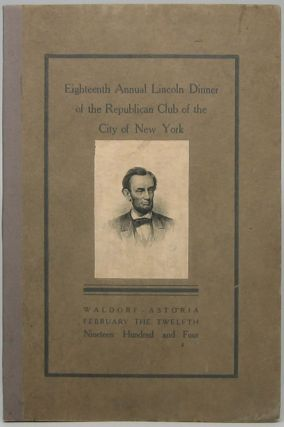 Proceedings at the Eighteenth Annual Lincoln Dinner of the Republican Club of the City of New...