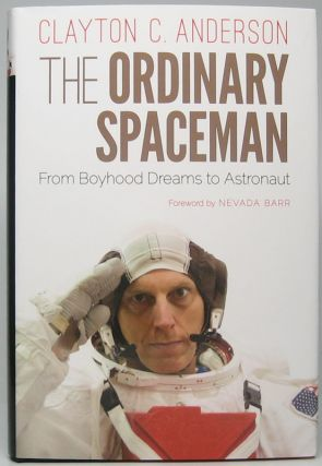 The Ordinary Spaceman: From Boyhood Dreams to Astronaut. Clayton C. ANDERSON
