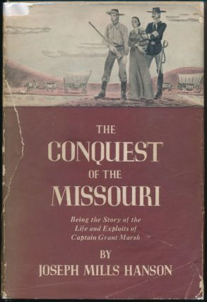 The Conquest of the Missouri: Being the Story of the Life and Exploits of Captain Grant Marsh....