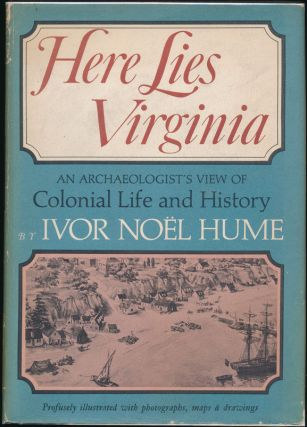 Here Lies Virginia: An Archaeologist's View of Colonial Life and History. Ivor Noel HUME