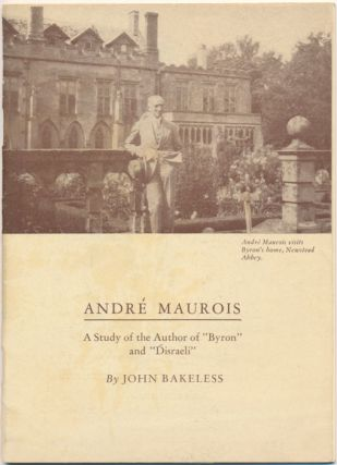 "Andre Maurois: A Study of the Author of ""Byron"" and ""Disraeli."" John BAKELESS"