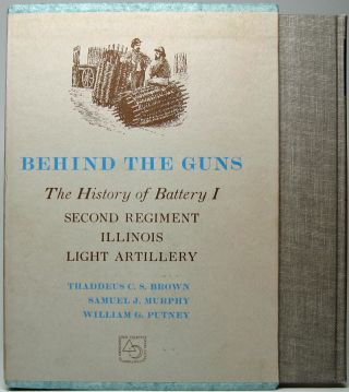 Behind the Guns: The History of Battery I, 2nd Regiment, Illinois Light Artillery.