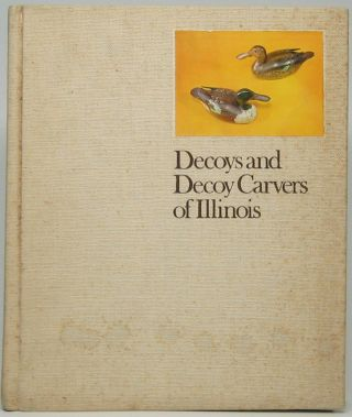 Decoys and Decoy Carvers of Illinois. Paul W. PARMALEE, Forrest D. LOOMIS