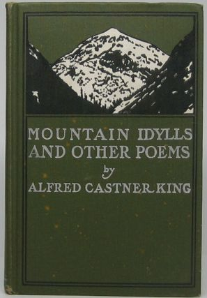 Mountain Idylls and Other Poems. Alfred Castner KING