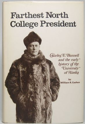 Farthest North College President: Charles E. Bunnell and the early history of the University of...