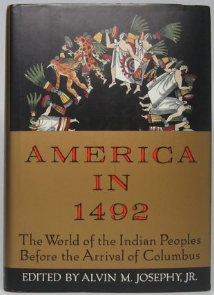 America in 1492: The World of the Indian Peoples Before the Arrival of Columbus. Alvin M....