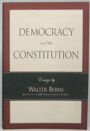 Democracy and the Constitution: Essays. Walter BERNS
