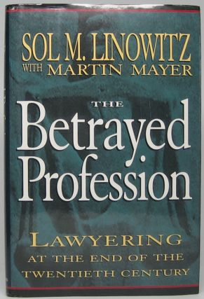 The Betrayed Profession: Lawyering at the End of the Twentieth Century. Sol M. LINOWITZ
