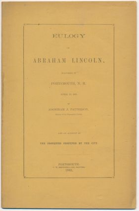Eulogy on Abraham Lincoln, Delivered in Portsmouth, N.H. April 19, 1865... and an Account of the...