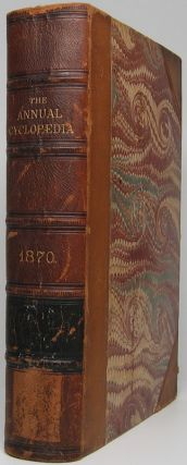 The American Annual Cyclopaedia and Register of Important Events of the Year 1870. Embracing...