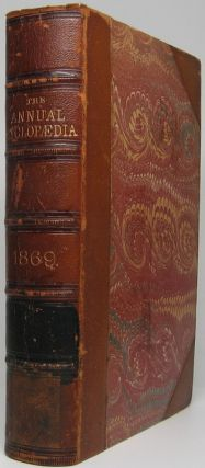 The American Annual Cyclopaedia and Register of Important Events of the Year 1869. Embracing...