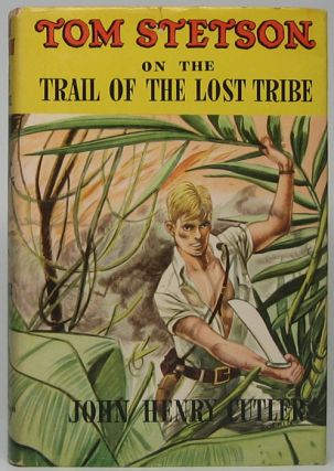Tom Stetson on the Trail of the Lost Tribe. John Henry CUTLER
