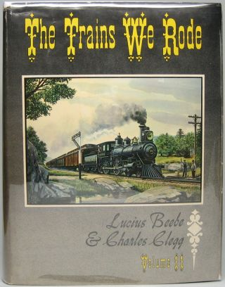 The Trains We Rode: Volume II -- Northern Pacific-Wabash. BEEBE. Lucius, Charles CLEGG