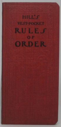 Hill's Vest-Pocket Rules of Order. Franklin F. AINSWORTH