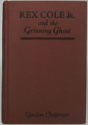 Rex Cole, Junior and the Grinning Ghost. Gordon CHAPMAN