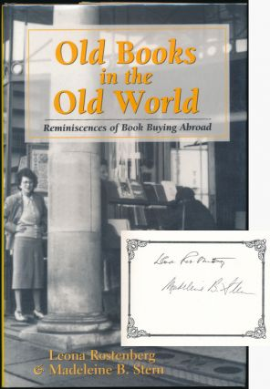 Old Books in the Old World: Reminiscences of Book Buying Abroad. Leona ROSTENBERG, Madeleine B....