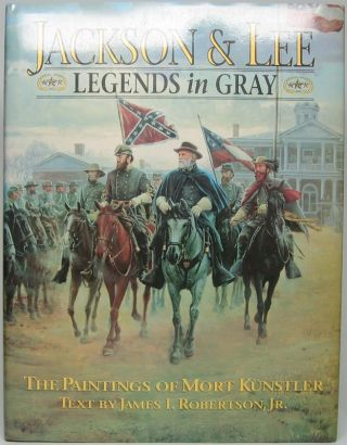 Jackson & Lee: Legends in Gray -- The Paintings of Mort Kunstler. James I. ROBERTSON, Jr