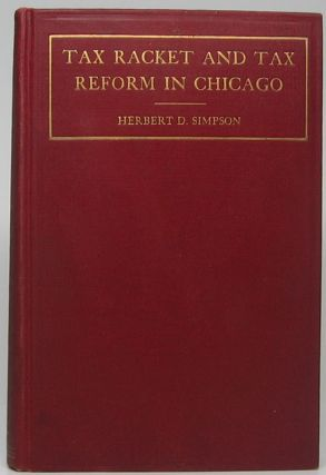 Tax Racket and Tax Reform in Chicago. Herbert D. SIMPSON