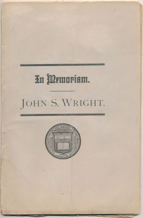 In Memoriam. John S. Wright, an Address Delivered Before the Chicago Historical Society, Friday...