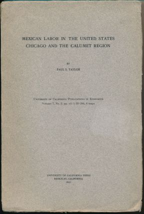 Mexican Labor in the United States: Chicago and the Calumet Region. Paul S. TAYLOR