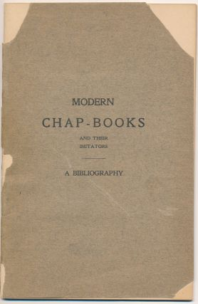 """Ephemeral Bibelots"": A Bibliography of the Modern Chap-Books and their Imitators. Frederick..."