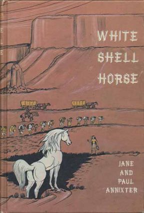White Shell Horse. Jane ANNIXTER, Paul ANNIXTER